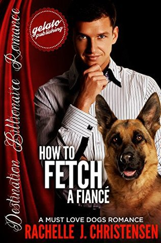 How to Fetch a Fiancé: A Must Love Dogs Romance by Rachelle J. Christensen – Review