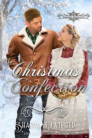 The Christmas Confection: (A Sweet Victorian Holiday Romance) (Hardman Holidays Book 6) by Shanna Hatfield