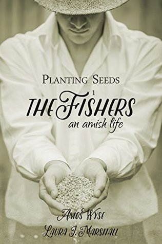 Planting Seeds: The Fishers (An Amish Life Book 1)