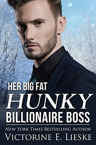 Her Big Fat Hunky Billionaire Boss (Billionaire Series Book 3) by Victorine Lieske