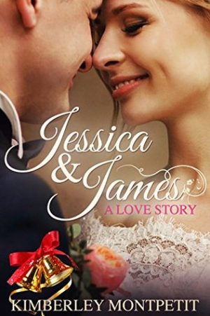 Jessica & James A Love Story by Kimberley Montpetit – Excerpt/Giveaway