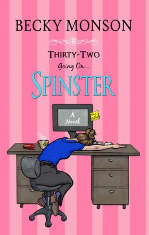 Thirty-Two Going on Spinster by Becky Monson – Review, Giveaway