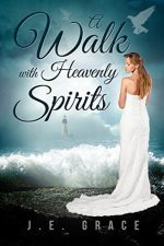 A Walk With Heavenly Spirits by J.E. Grace – Review