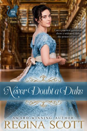 Never Doubt a Duke by Regina Scott – Cover Reveal and Giveaway