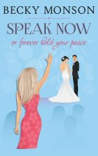 Speak Now: or Forever Hold Your Peace by Becky Monson – Excerpt