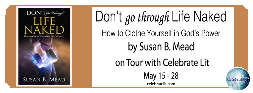 Don't Go Through Life Naked: How to Clothe Yourself in God's Power by Susan B. Mead - Book Review, Preview