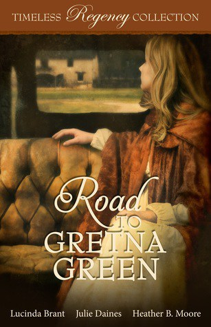 Road to Gretna Green by Lucinda Brant, Julie Daines, Heather B. Moore