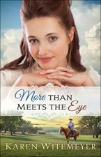 More Than Meets the Eye by Karen Witemeyer – Book Review, Preview