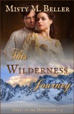 This Wilderness Journey by Misty M. Beller – Book Review, Guest Post, Preview