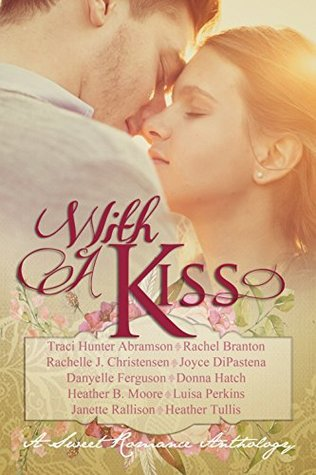 With A Kiss: A Sweet Romance Anthology