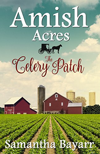 Amish Acres: The Celery Patch by Samantha Bayarr