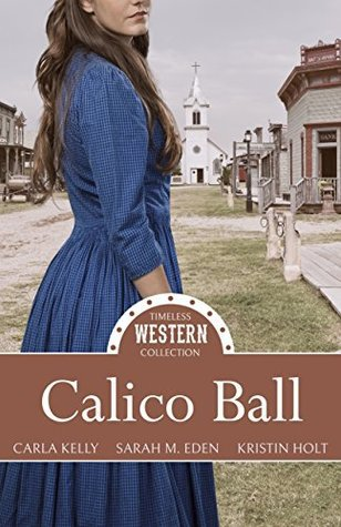 Calico Ball by Carla Kelly, Sarah M. Eden, Kristin Holt, Mirror Press