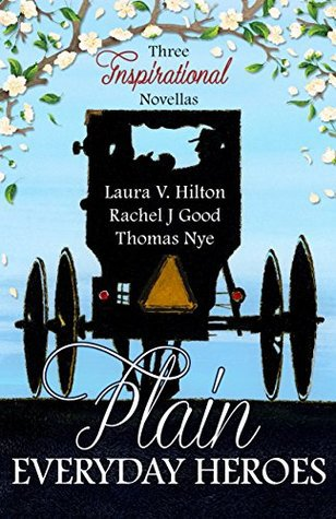 Plain Everyday Heroes: An Amish Summer Collection by Laura V. Hilton, Rachel J. Good, Thomas Nye