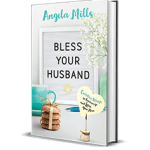 Bless Your Husband by Angela Mills
