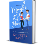MAYBE IT'S YOU by Christy Hayes