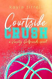 Courtside Crush by Kayla Tirrell