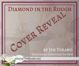 Diamond in the Rough by Jen Turano – Cover Reveal and Giveaway