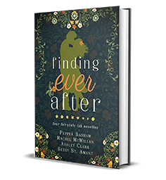 Finding Ever After: four fairytale-ish novellas by Pepper D. Basham, Rachel McMillan, Ashley Clark, Betsy St. Amant