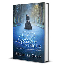 Ladies of Intrigue: 3 Tales of 19th-Century Romance with a Dash of Mystery by Michelle Griep