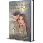 When Valleys Bloom Again by Pat Jeanne Davis