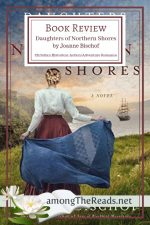 Daughters of Northern Shores by Joanne Bischof – Book Review, Preview