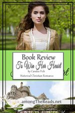 To Win Her Heart by Candee Fick – Book Review, Preview