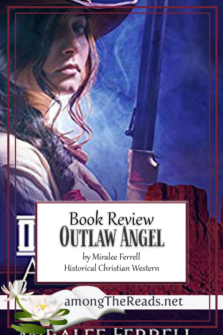 Outlaw Angel by Miralee Ferrell – Book Review, Preview