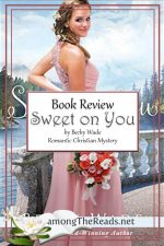 Sweet on You by Becky Wade – Book Review, Preview