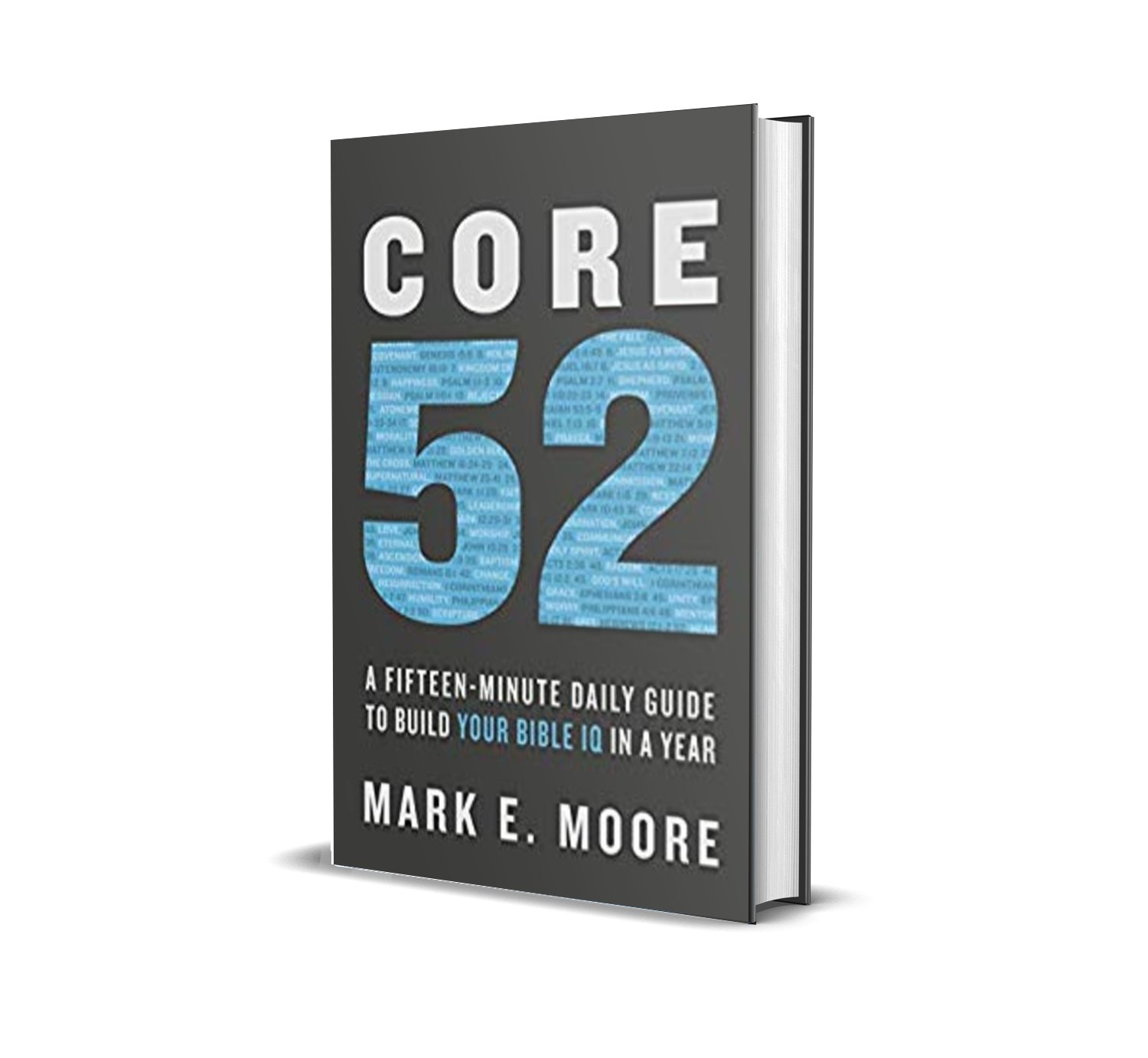 Core 52: A Fifteen-Minute Daily Guide to Build Your Bible IQ in a Year by Mark E. Moore