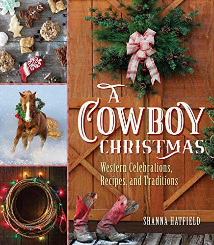 A Cowboy Christmas: Western Celebrations, Recipes, and Traditions by Shanna Hatfield