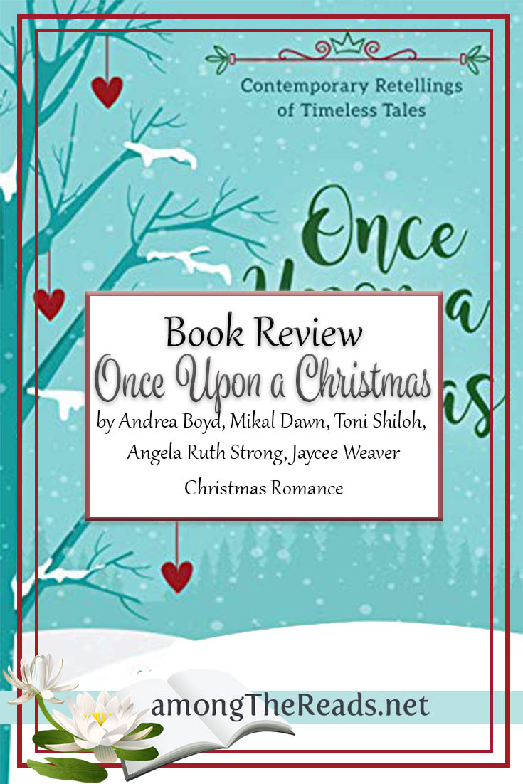 Once Upon a Christmas by Andrea Boyd, Mikal Dawn, Toni Shiloh, Angela Ruth Strong, and Jaycee Weaver – Book Review, Preview