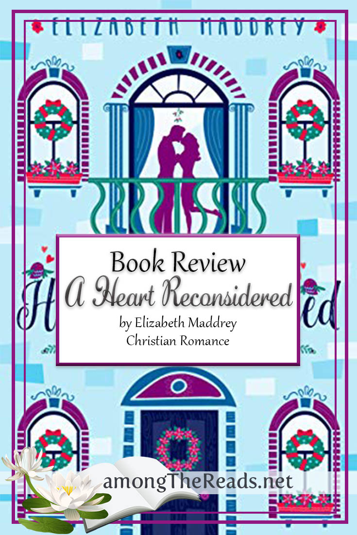 A Heart Reconsidered by Elizabeth Maddrey – Book Review, Preview