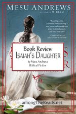 Isaiah's Daughter by Mesu Andrews – Book Review, Preview
