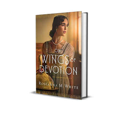 On Wings of Devotion by Roseanna M. White – Book Review, Preview