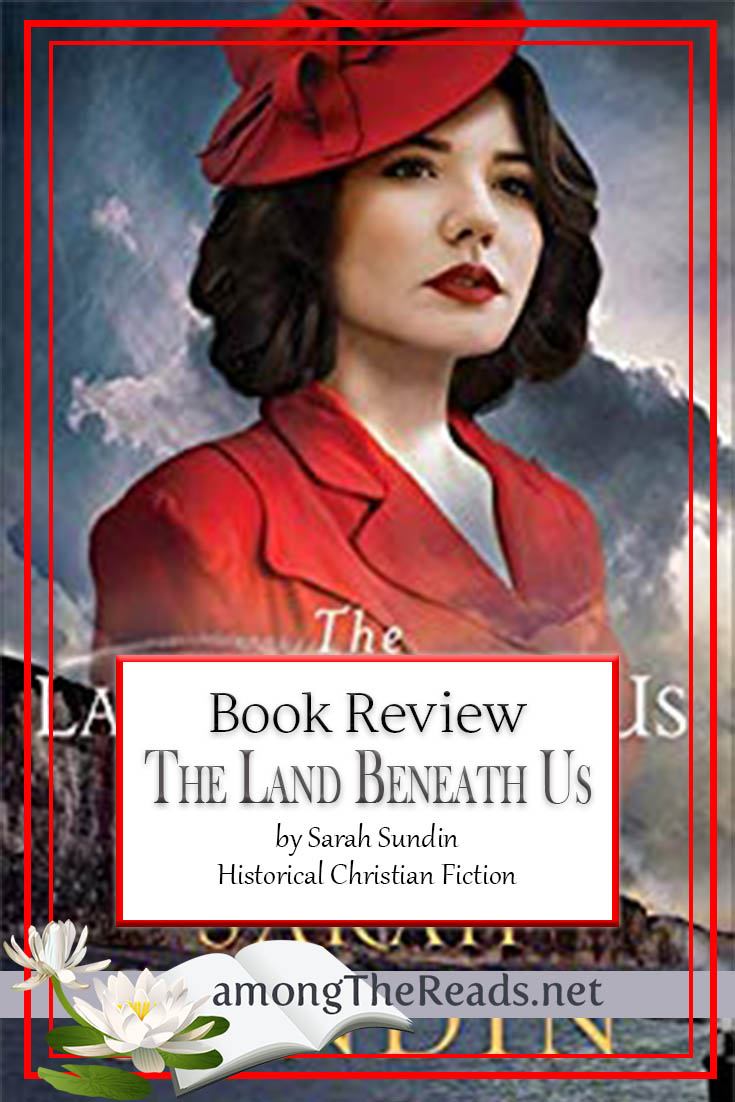 The Land Beneath Us by Sarah Sundin – Book Review, Preview