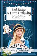 A Latte Difficulty by Angela Ruth Strong – Book Review, Preview