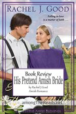 His Pretend Amish Bride by Rachel J. Good – Book Review, Preview