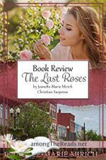 The Last Roses by Jeanette-Marie Mirich – Book Review, Preview