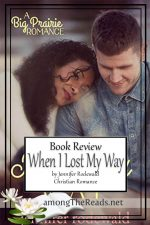 When I Lost My Way by Jennifer Rodewald – Book Review, Preview