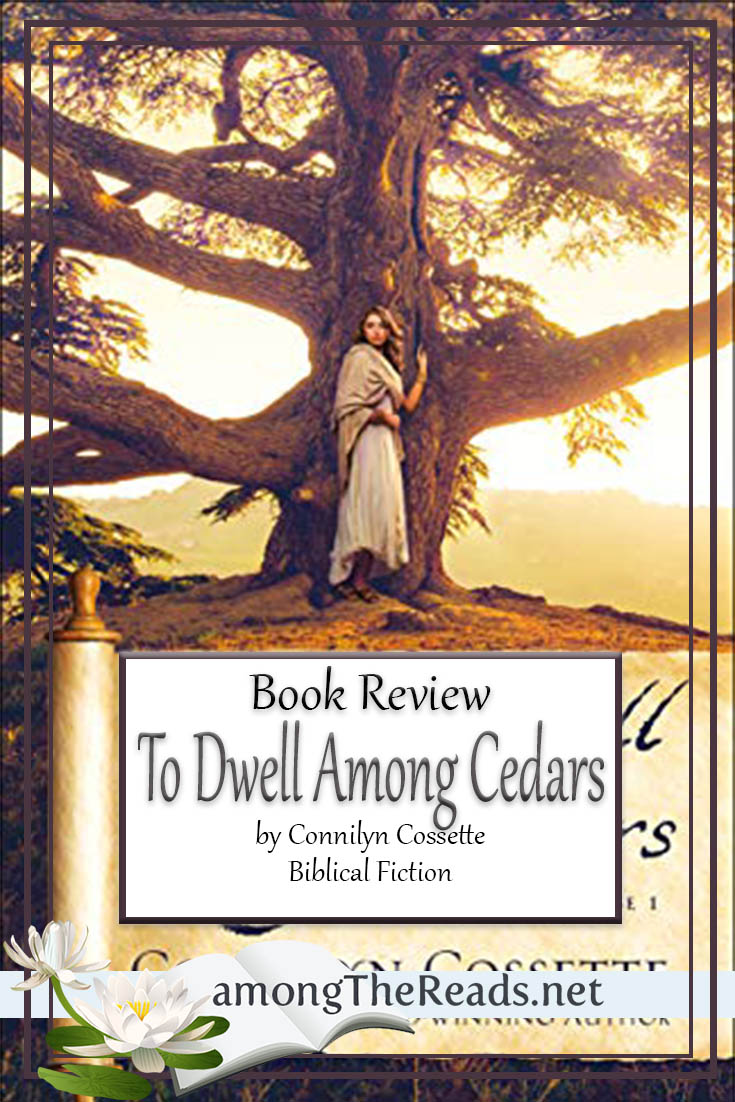 To Dwell among Cedars by Connilyn Cossette – Book Review